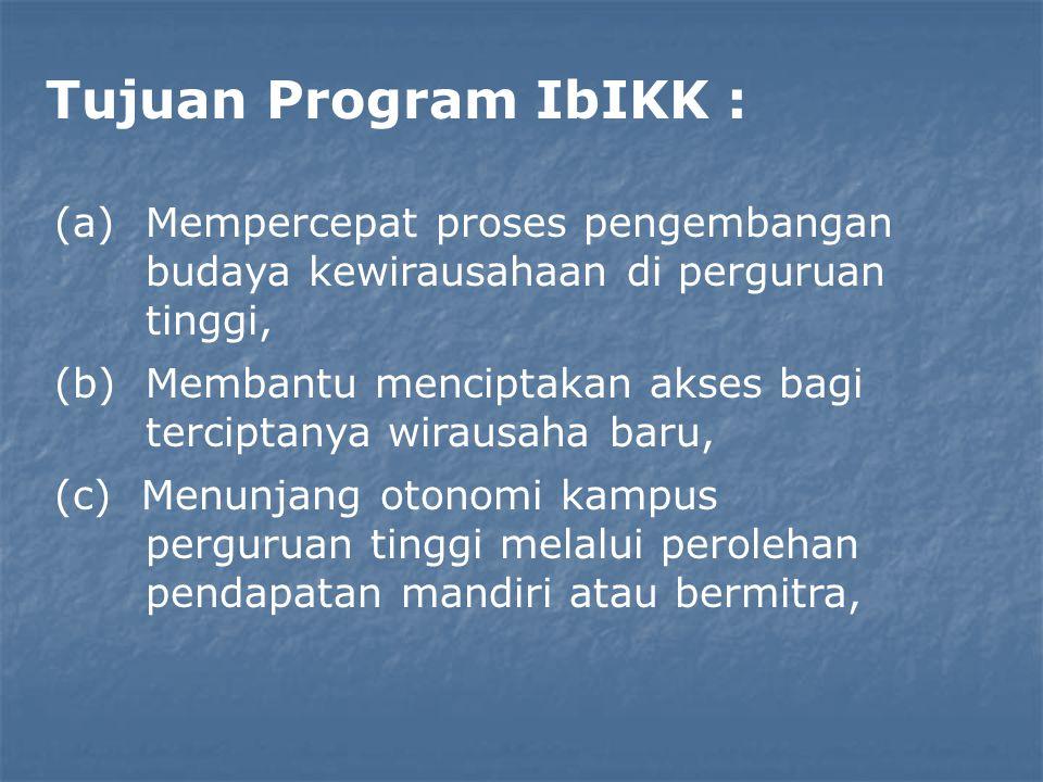 Tujuan Program IbIKK : Mempercepat proses pengembangan budaya kewirausahaan di perguruan tinggi,