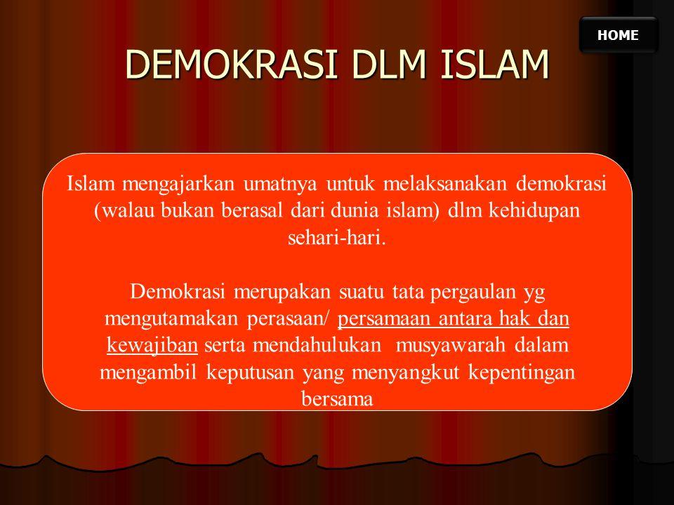 HOME DEMOKRASI DLM ISLAM. Islam mengajarkan umatnya untuk melaksanakan demokrasi (walau bukan berasal dari dunia islam) dlm kehidupan sehari-hari.