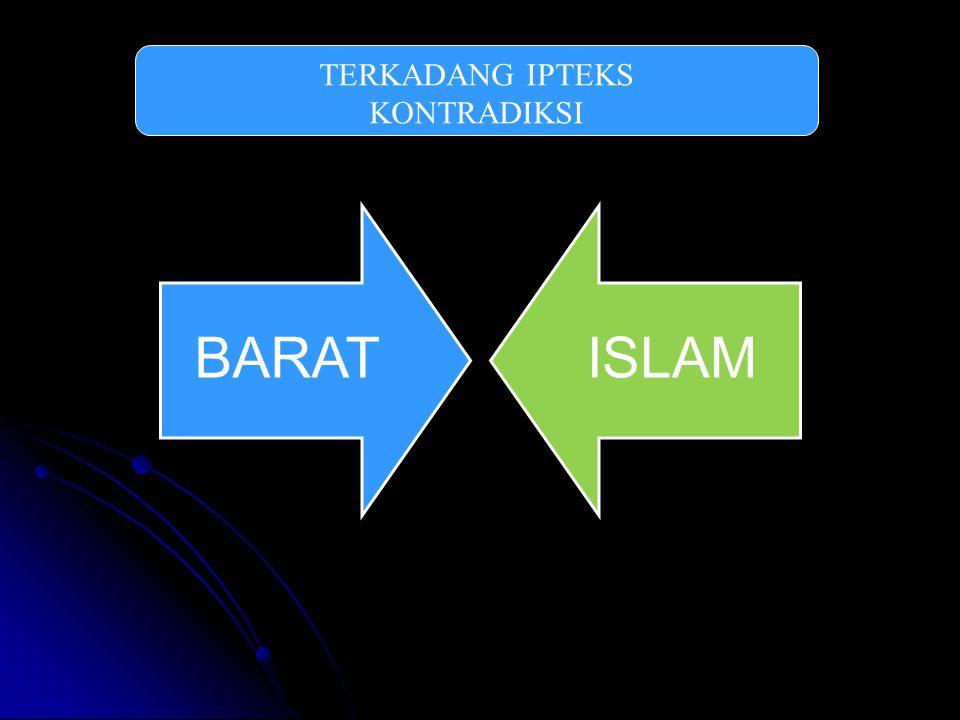 TERKADANG IPTEKS KONTRADIKSI BARAT ISLAM
