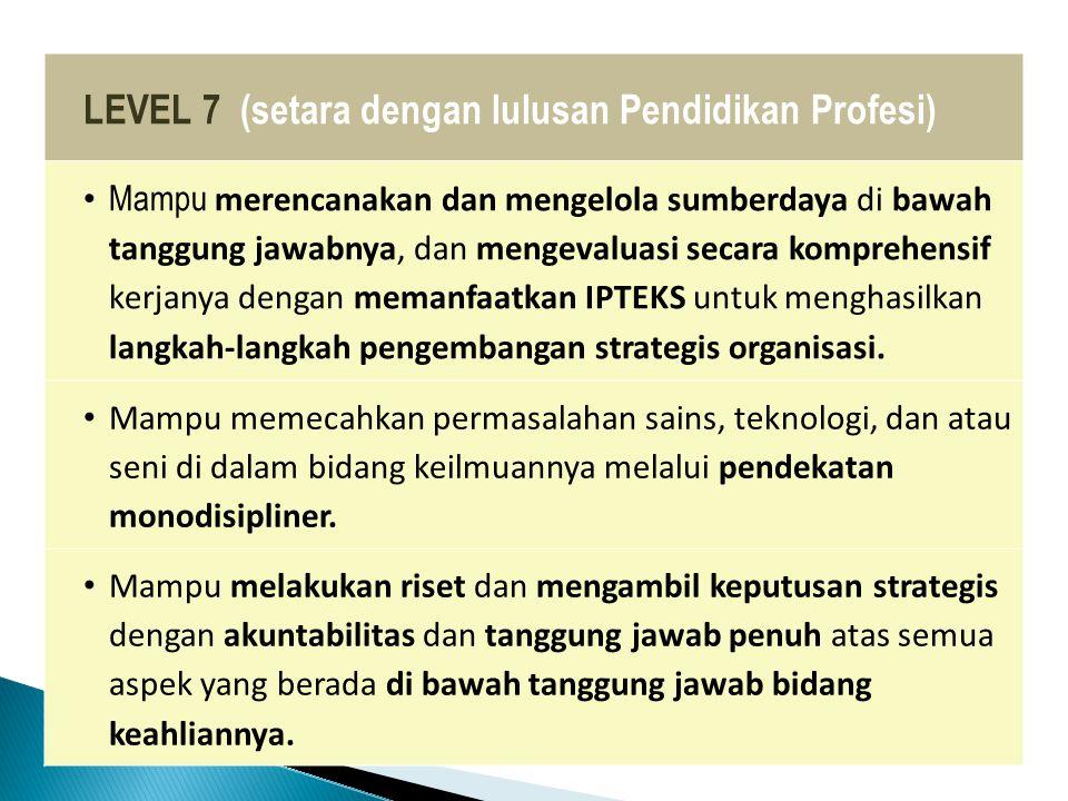 LEVEL 7 (setara dengan lulusan Pendidikan Profesi)