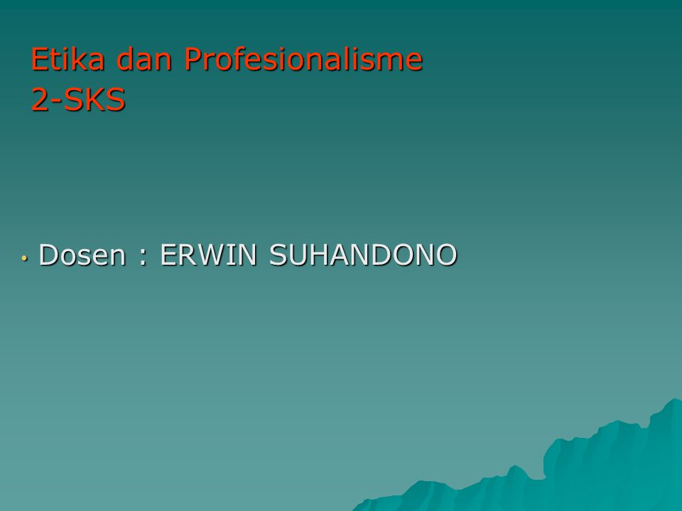 Dosen : ERWIN SUHANDONO