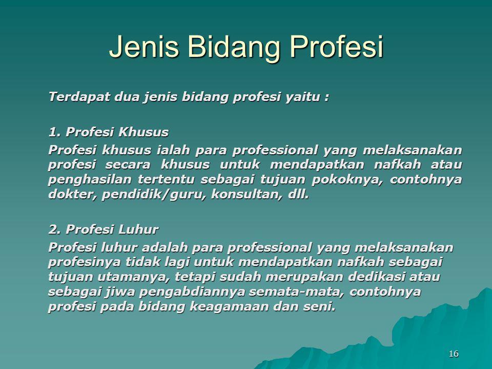 Jenis Bidang Profesi Terdapat dua jenis bidang profesi yaitu :