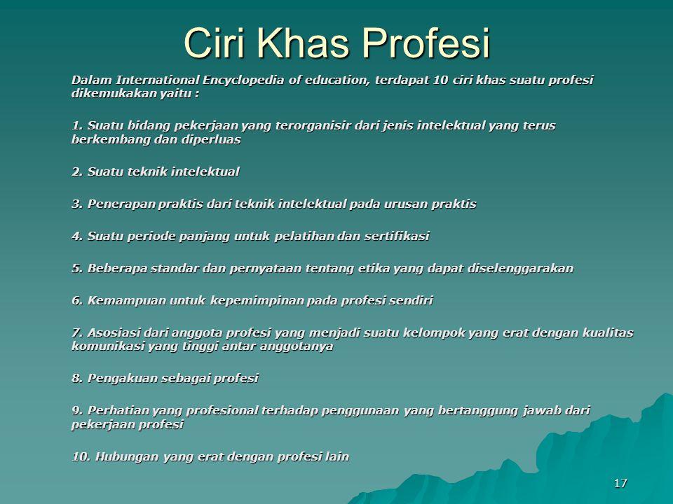 Ciri Khas Profesi Dalam International Encyclopedia of education, terdapat 10 ciri khas suatu profesi dikemukakan yaitu :