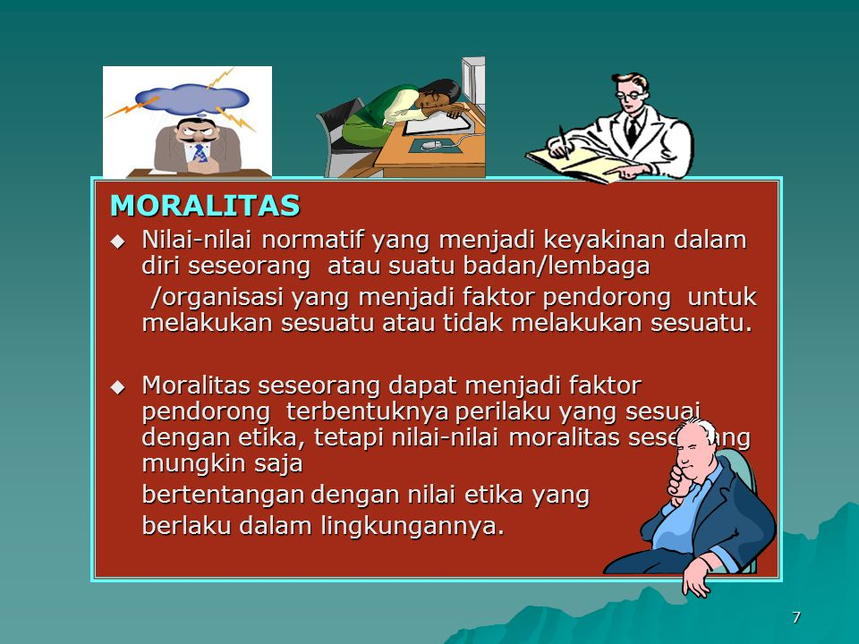 MORALITAS Nilai-nilai normatif yang menjadi keyakinan dalam diri seseorang atau suatu badan/lembaga.