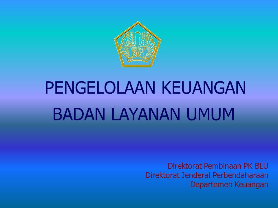 BADAN LAYANAN UMUM PENGELOLAAN KEUANGAN Direktorat Pembinaan PK BLU
