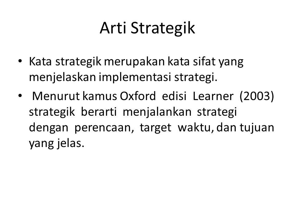 Arti Strategik Kata strategik merupakan kata sifat yang menjelaskan implementasi strategi.