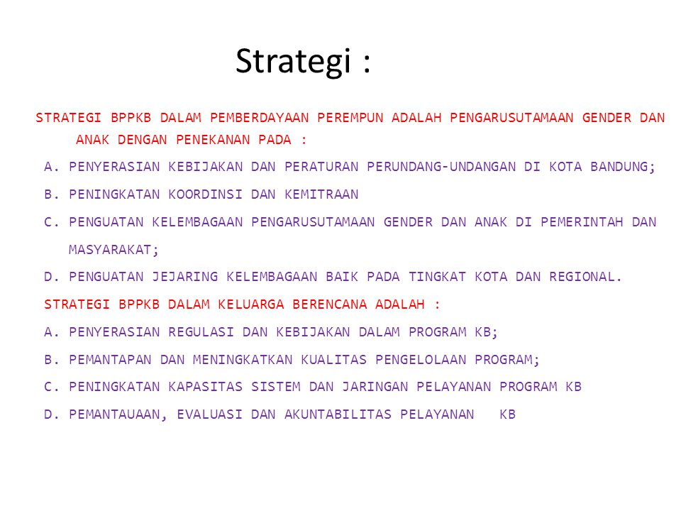Strategi : STRATEGI BPPKB DALAM PEMBERDAYAAN PEREMPUN ADALAH PENGARUSUTAMAAN GENDER DAN ANAK DENGAN PENEKANAN PADA :