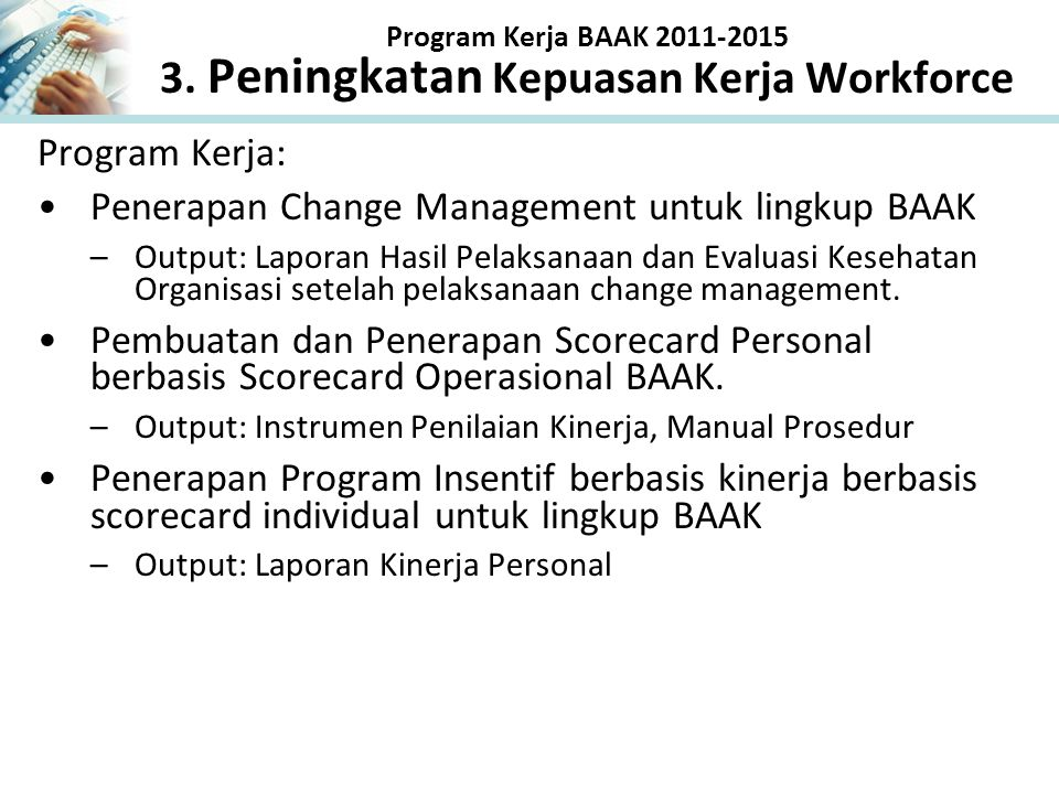 Program Kerja BAAK 2011-2015 3. Peningkatan Kepuasan Kerja Workforce