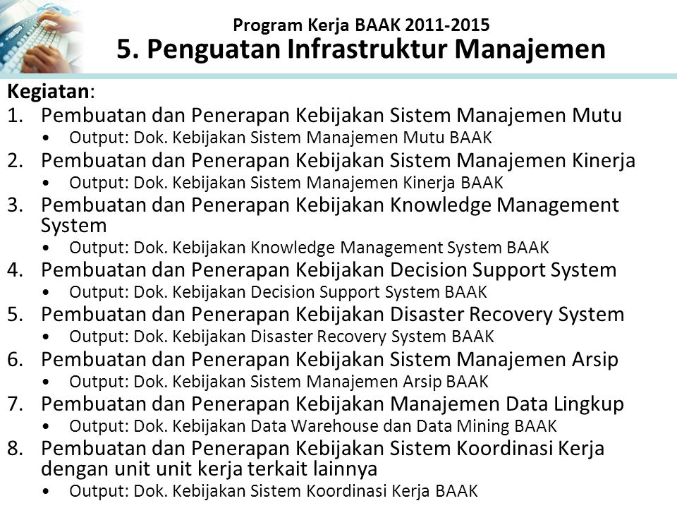 Program Kerja BAAK 2011-2015 5. Penguatan Infrastruktur Manajemen