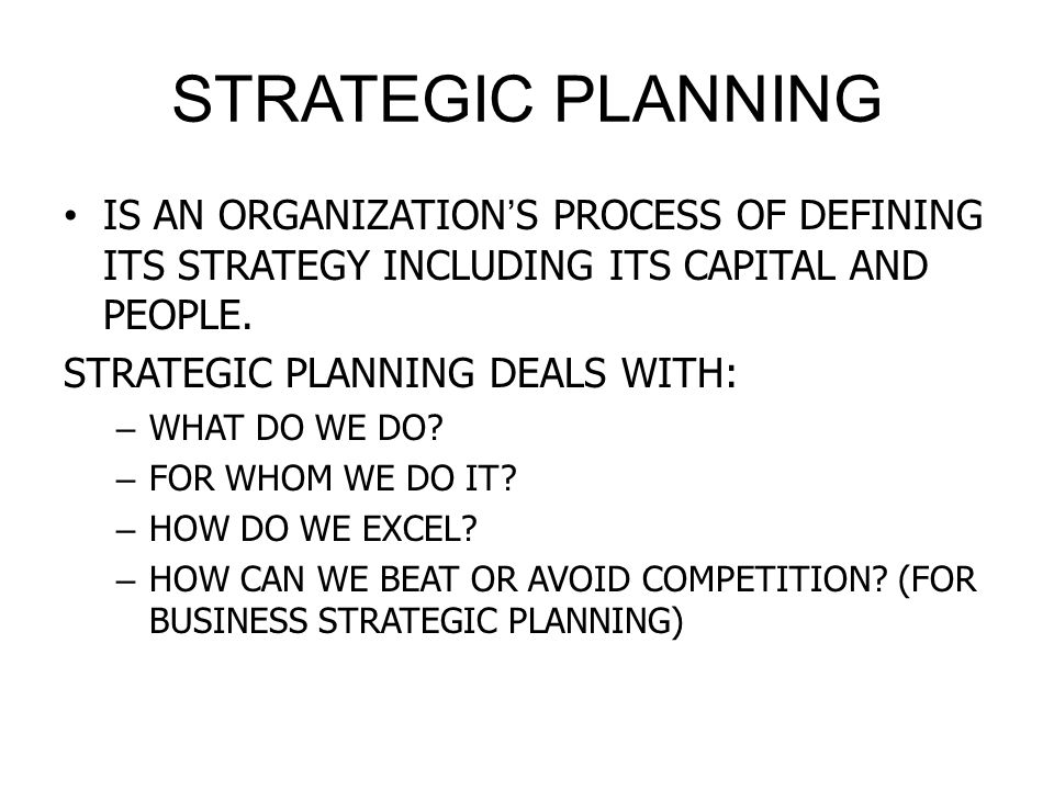 STRATEGIC PLANNING IS AN ORGANIZATION'S PROCESS OF DEFINING ITS STRATEGY INCLUDING ITS CAPITAL AND PEOPLE.