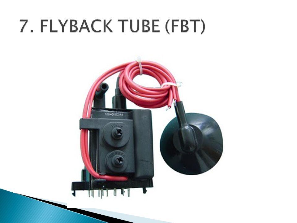7. FLYBACK TUBE (FBT)