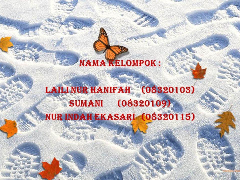 NAMA KELOMPOK : Laili Nur Hanifah (08320103) Sumani (08320109) Nur Indah Ekasari (08320115)