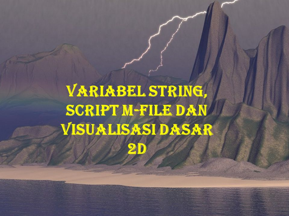 VARIABEL STRING, SCRIPT M-FILE DAN VISUALISASI DASAR 2D