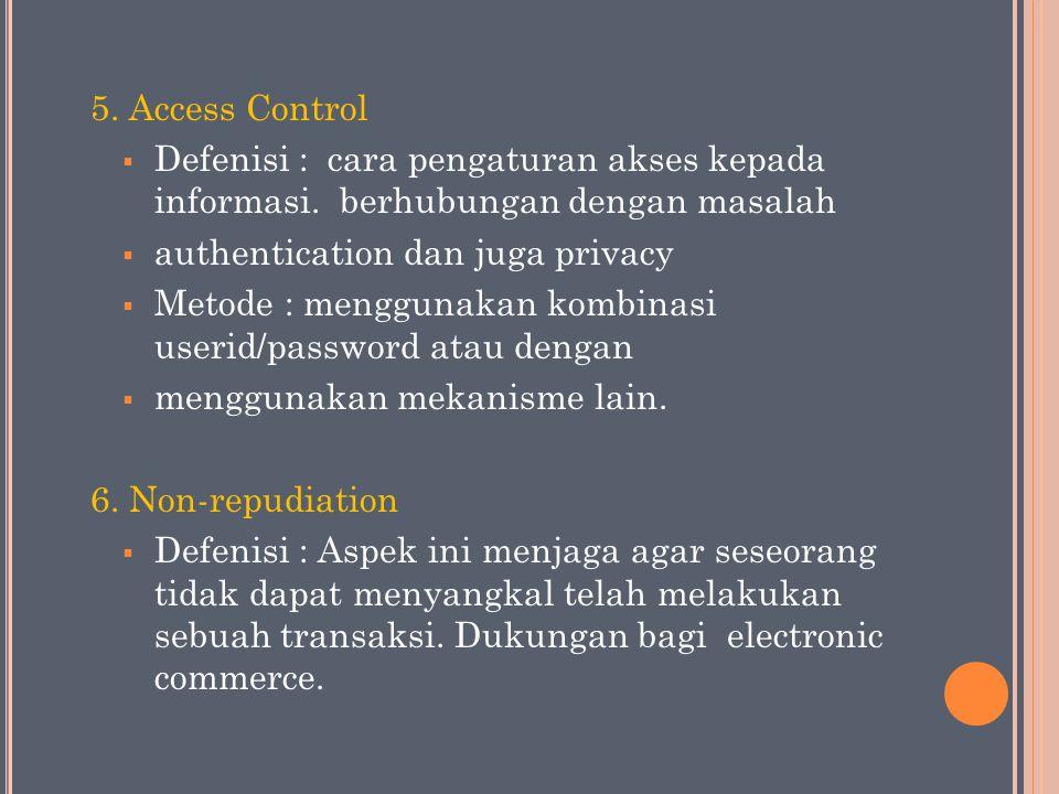 5. Access Control Defenisi : cara pengaturan akses kepada informasi. berhubungan dengan masalah.