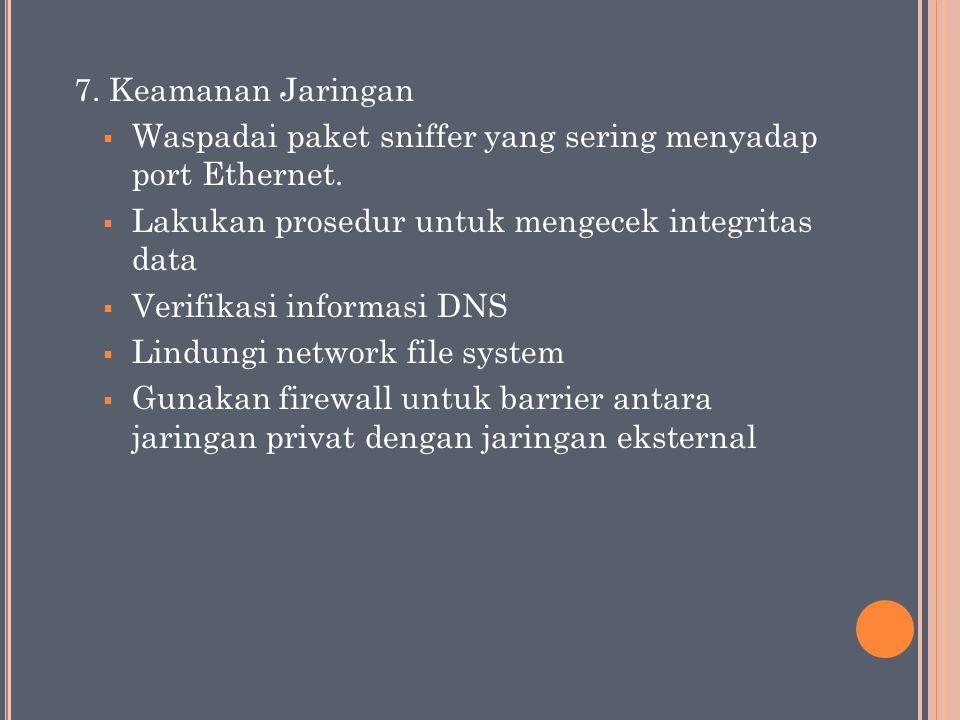 7. Keamanan Jaringan Waspadai paket sniffer yang sering menyadap port Ethernet. Lakukan prosedur untuk mengecek integritas data.