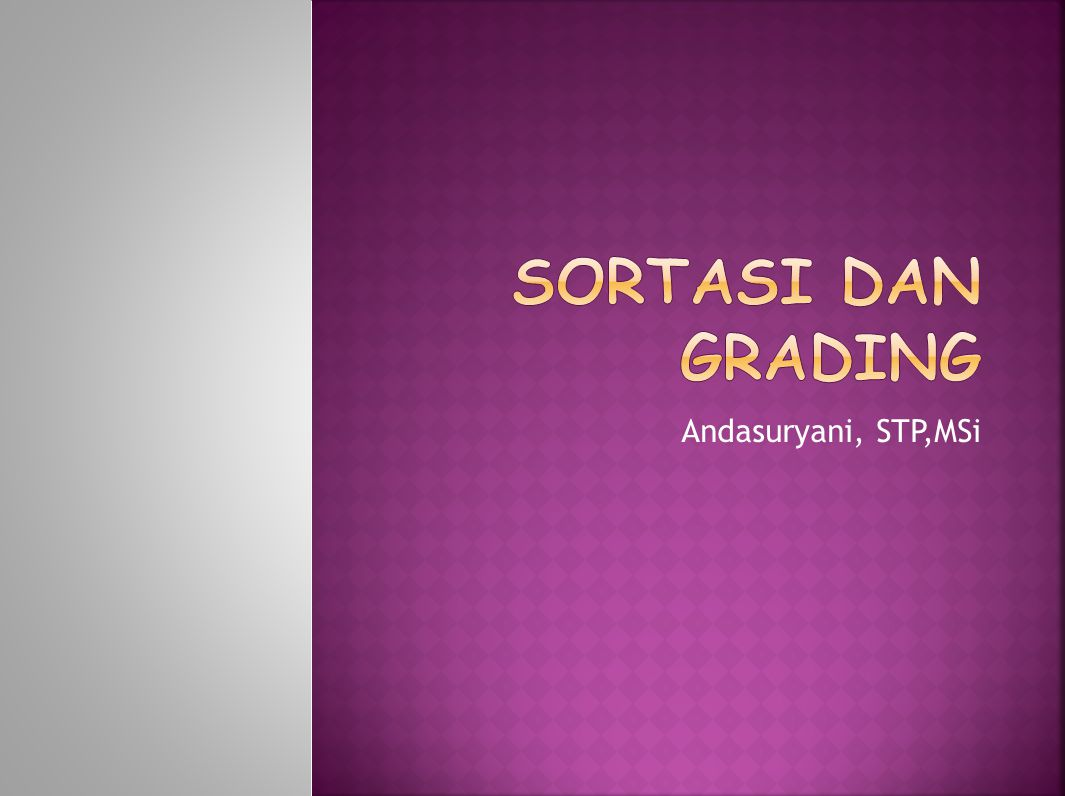 SORTASI DAN GRADING Andasuryani, STP,MSi