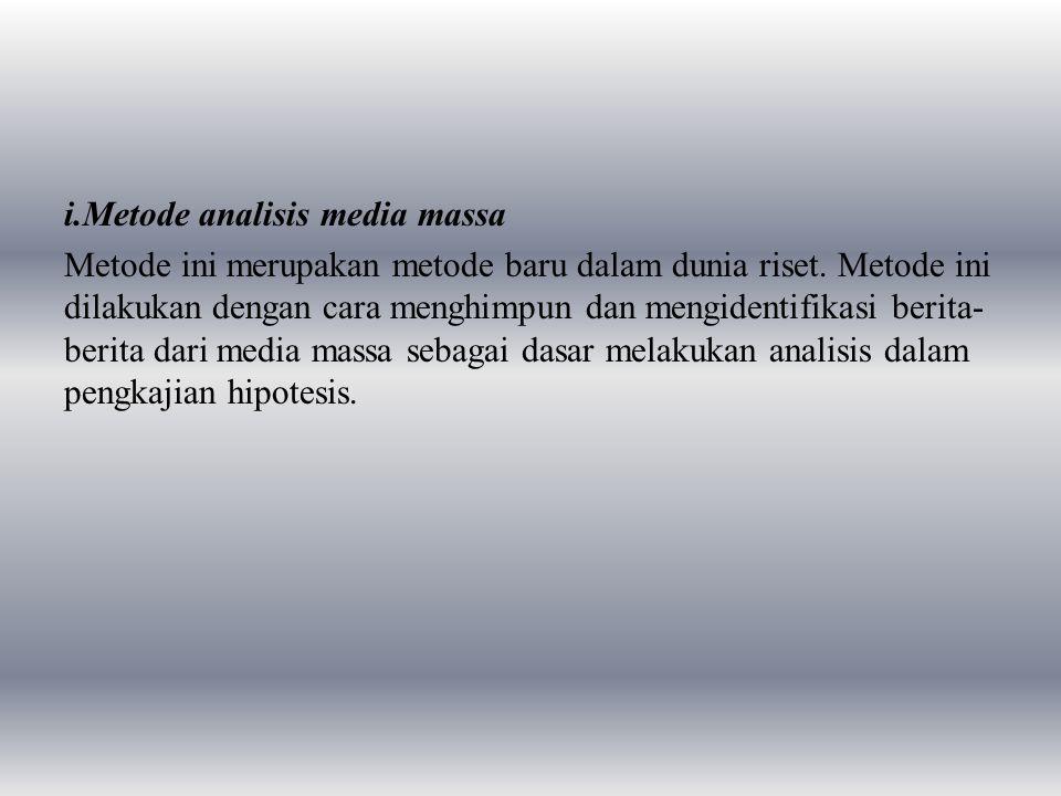 i.Metode analisis media massa Metode ini merupakan metode baru dalam dunia riset.