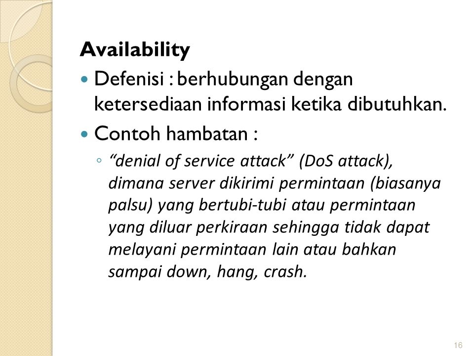 Availability Defenisi : berhubungan dengan ketersediaan informasi ketika dibutuhkan. Contoh hambatan :