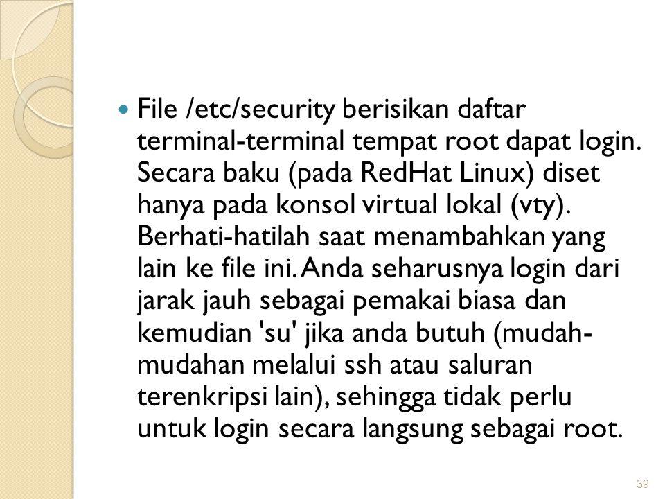 File /etc/security berisikan daftar terminal-terminal tempat root dapat login.