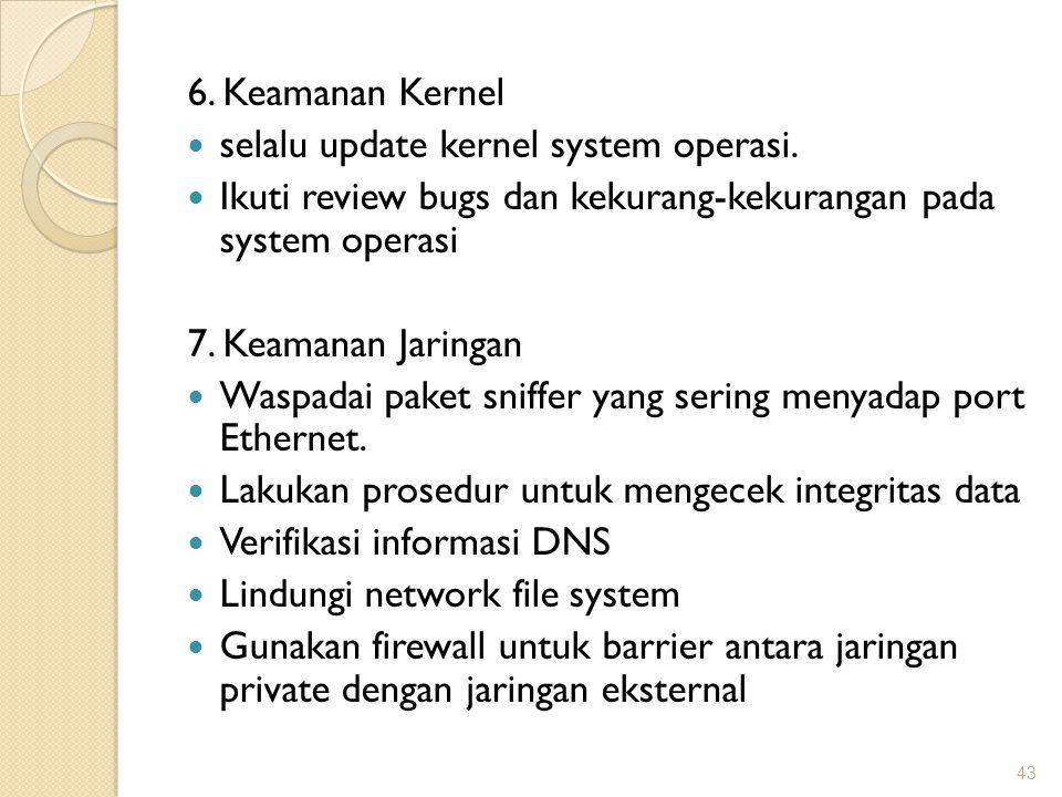 6. Keamanan Kernel selalu update kernel system operasi. Ikuti review bugs dan kekurang-kekurangan pada system operasi.
