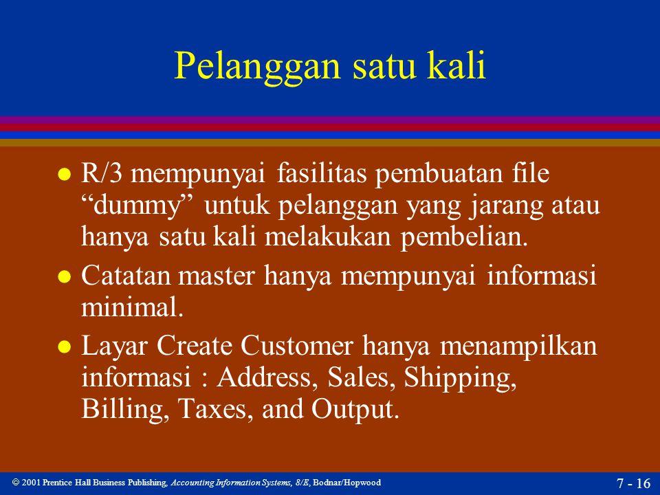 Pelanggan satu kali R/3 mempunyai fasilitas pembuatan file dummy untuk pelanggan yang jarang atau hanya satu kali melakukan pembelian.