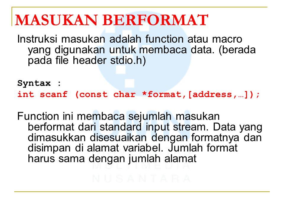 MASUKAN BERFORMAT Instruksi masukan adalah function atau macro yang digunakan untuk membaca data. (berada pada file header stdio.h)