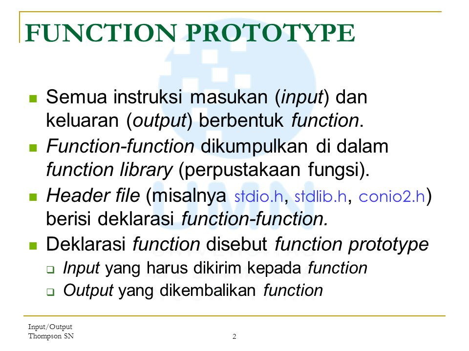 FUNCTION PROTOTYPE Semua instruksi masukan (input) dan keluaran (output) berbentuk function.
