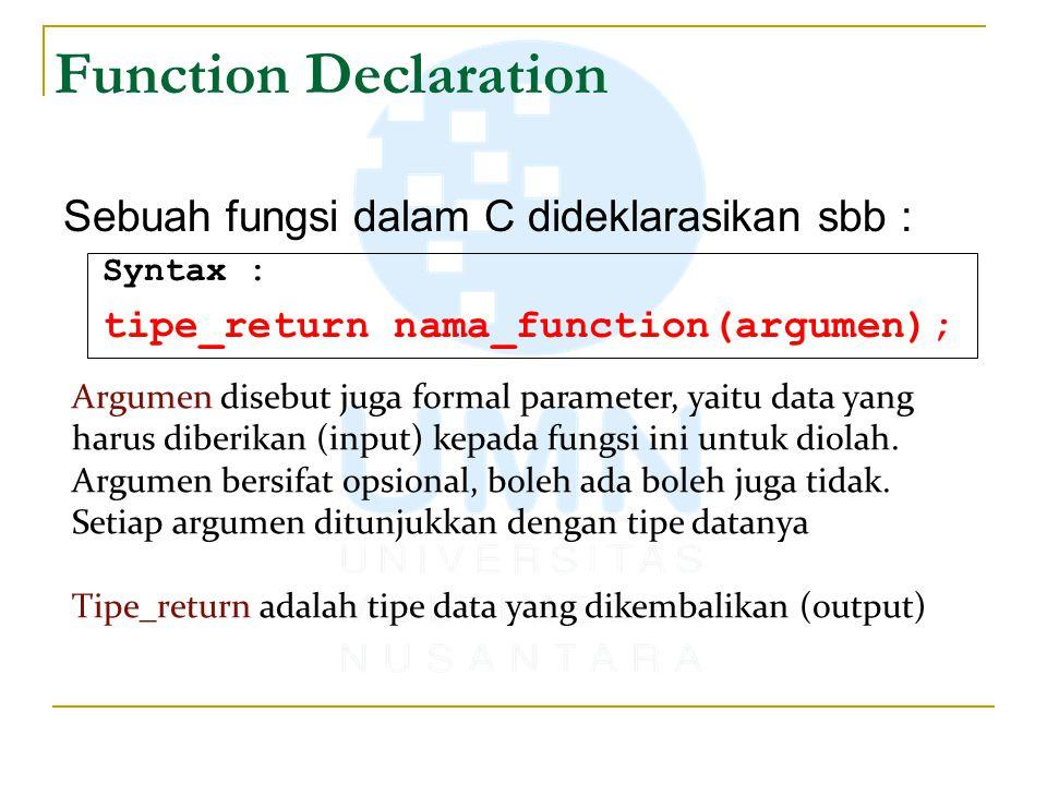Function Declaration Sebuah fungsi dalam C dideklarasikan sbb :