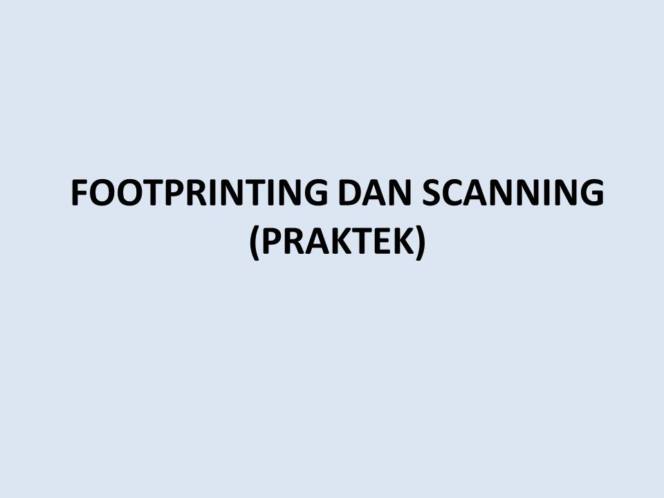 FOOTPRINTING DAN SCANNING (PRAKTEK)