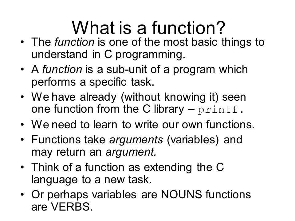 What is a function The function is one of the most basic things to understand in C programming.