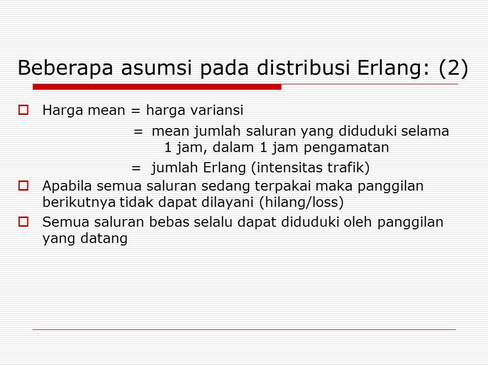 Beberapa asumsi pada distribusi Erlang: (2)