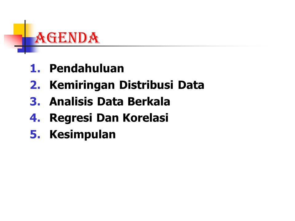 AGENDA Pendahuluan Kemiringan Distribusi Data Analisis Data Berkala