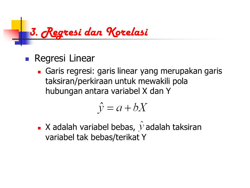 3. Regresi dan Korelasi Regresi Linear