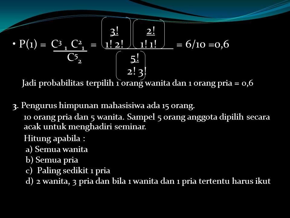 3! 2! • P(1) = C3 1 C21 = 1! 2! 1! 1! = 6/10 =0,6. C52 5! 2! 3!