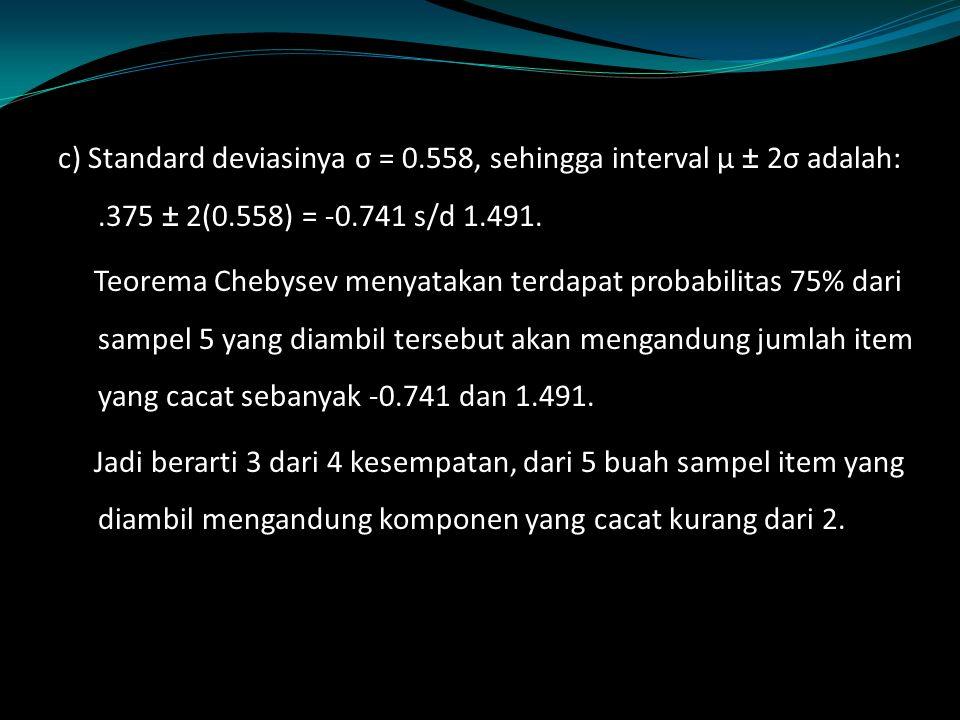 c) Standard deviasinya σ = 0. 558, sehingga interval μ ± 2σ adalah: