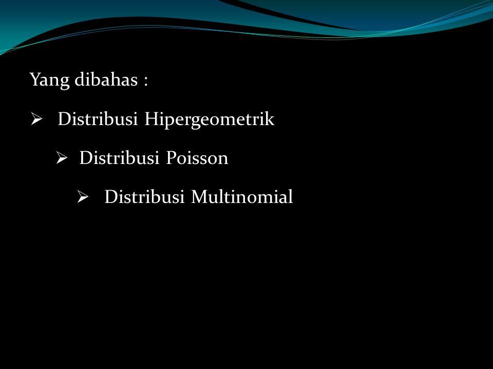 Yang dibahas : Distribusi Hipergeometrik Distribusi Poisson Distribusi Multinomial