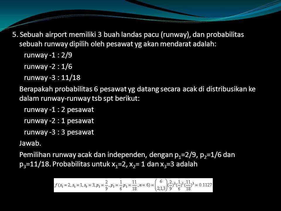 5. Sebuah airport memiliki 3 buah landas pacu (runway), dan probabilitas sebuah runway dipilih oleh pesawat yg akan mendarat adalah: