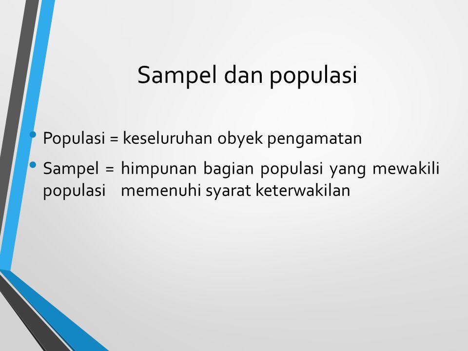 Sampel dan populasi Populasi = keseluruhan obyek pengamatan