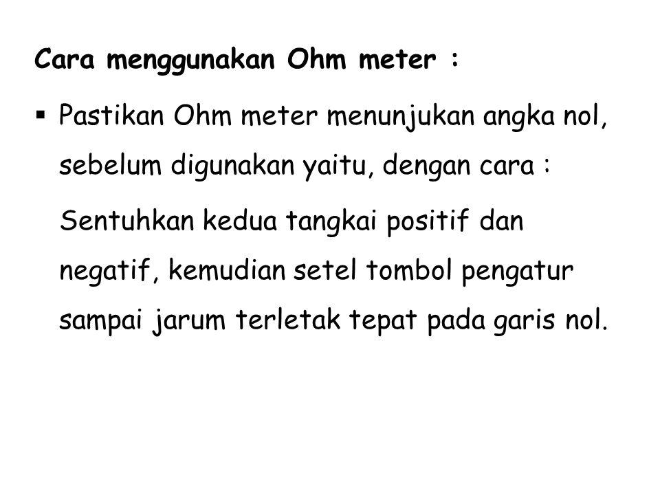 Cara menggunakan Ohm meter :