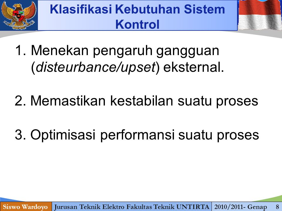 Menekan pengaruh gangguan (disteurbance/upset) eksternal.