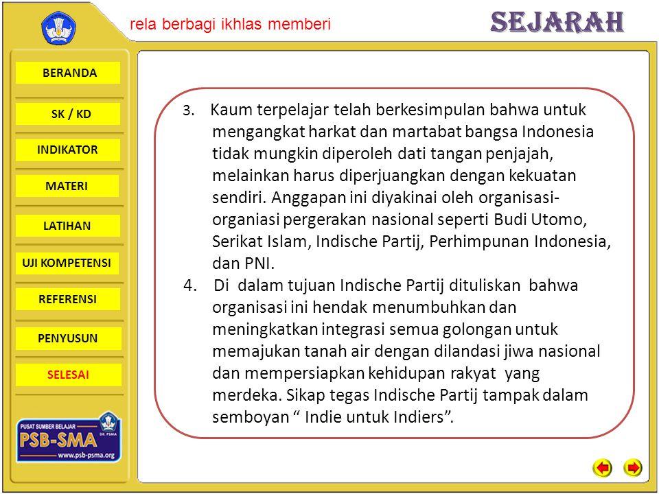 3. Kaum terpelajar telah berkesimpulan bahwa untuk mengangkat harkat dan martabat bangsa Indonesia tidak mungkin diperoleh dati tangan penjajah, melainkan harus diperjuangkan dengan kekuatan sendiri. Anggapan ini diyakinai oleh organisasi-organiasi pergerakan nasional seperti Budi Utomo, Serikat Islam, Indische Partij, Perhimpunan Indonesia, dan PNI.