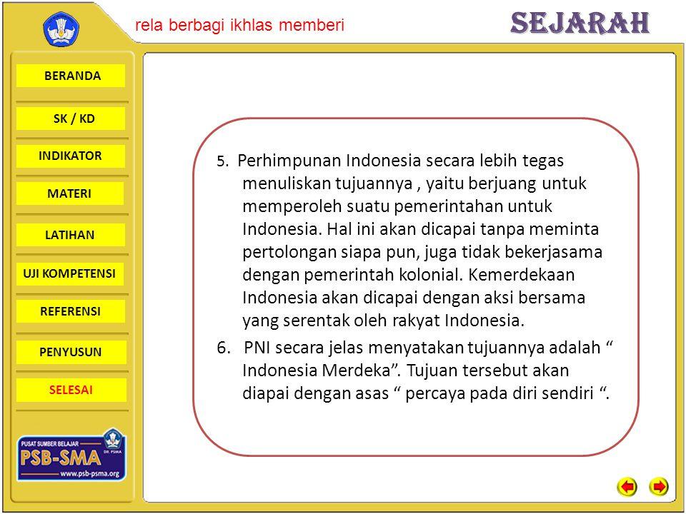 5. Perhimpunan Indonesia secara lebih tegas menuliskan tujuannya , yaitu berjuang untuk memperoleh suatu pemerintahan untuk Indonesia. Hal ini akan dicapai tanpa meminta pertolongan siapa pun, juga tidak bekerjasama dengan pemerintah kolonial. Kemerdekaan Indonesia akan dicapai dengan aksi bersama yang serentak oleh rakyat Indonesia.