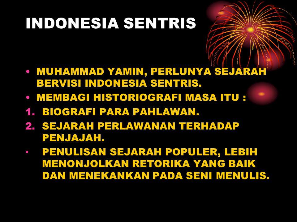 INDONESIA SENTRIS MUHAMMAD YAMIN, PERLUNYA SEJARAH BERVISI INDONESIA SENTRIS. MEMBAGI HISTORIOGRAFI MASA ITU :
