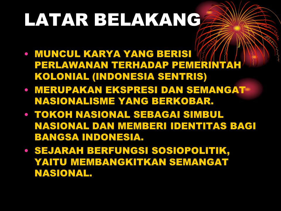 LATAR BELAKANG MUNCUL KARYA YANG BERISI PERLAWANAN TERHADAP PEMERINTAH KOLONIAL (INDONESIA SENTRIS)
