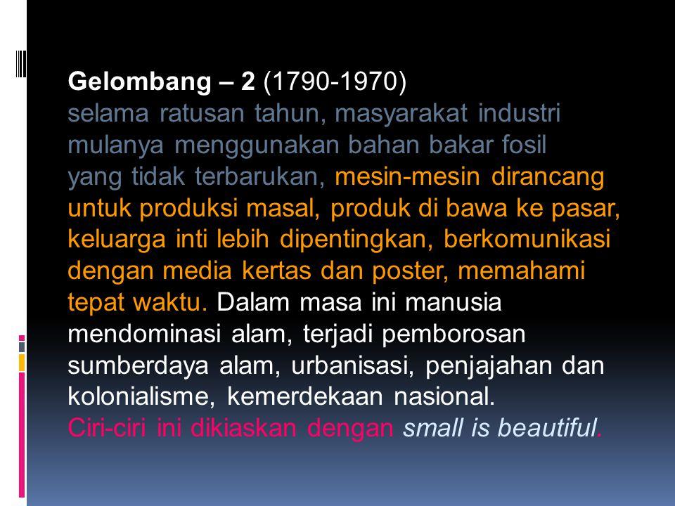 Gelombang – 2 (1790-1970) selama ratusan tahun, masyarakat industri. mulanya menggunakan bahan bakar fosil.