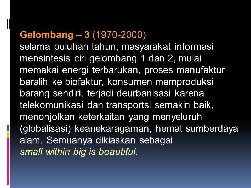 Gelombang – 3 (1970-2000) selama puluhan tahun, masyarakat informasi. mensintesis ciri gelombang 1 dan 2, mulai.