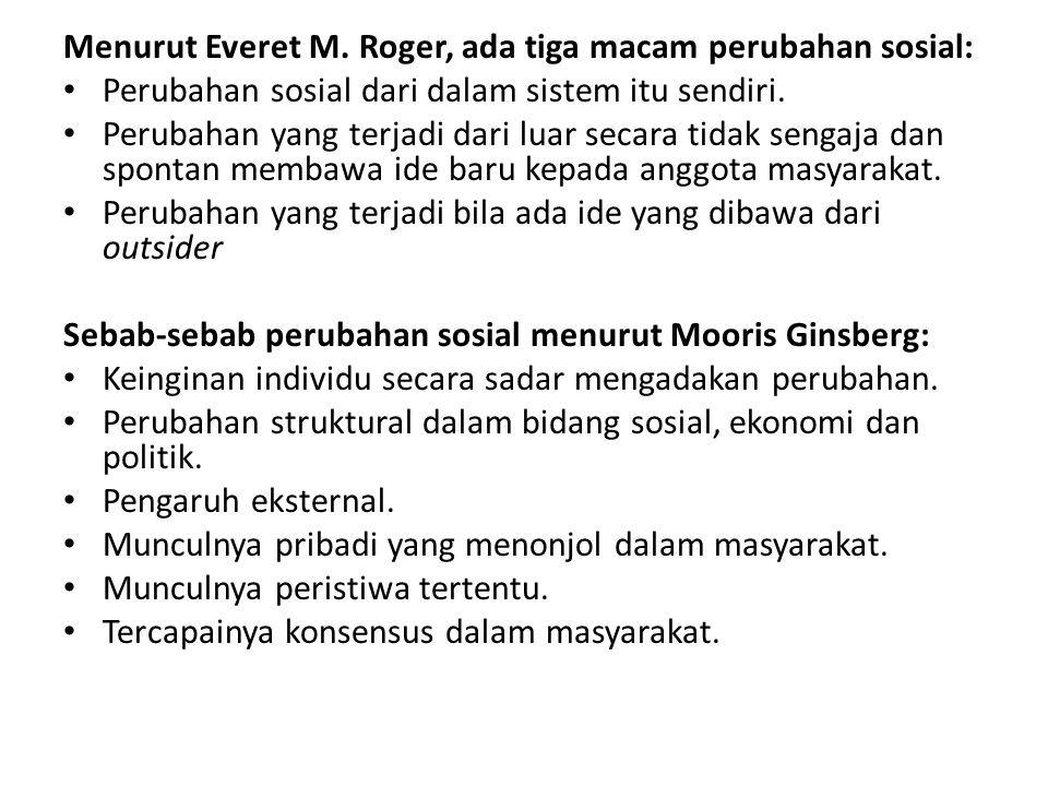 Menurut Everet M. Roger, ada tiga macam perubahan sosial: