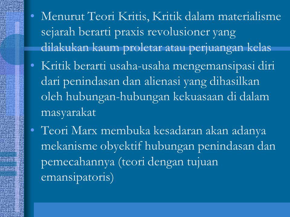 Menurut Teori Kritis, Kritik dalam materialisme sejarah berarti praxis revolusioner yang dilakukan kaum proletar atau perjuangan kelas