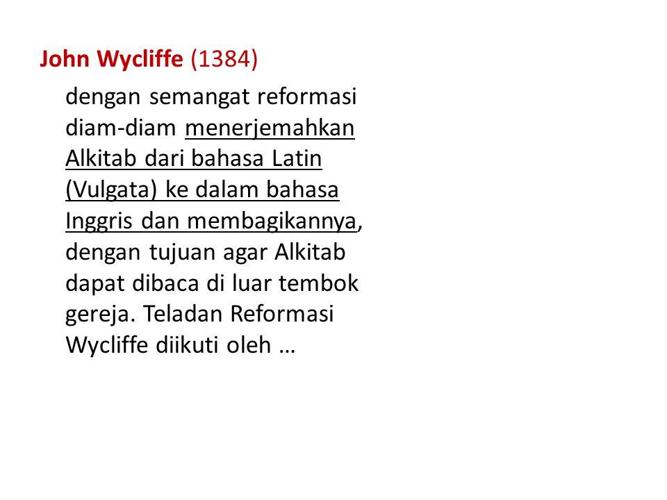 John Wycliffe (1384) dengan semangat reformasi diam-diam menerjemahkan Alkitab dari bahasa Latin (Vulgata) ke dalam bahasa Inggris dan membagikannya, dengan tujuan agar Alkitab dapat dibaca di luar tembok gereja.