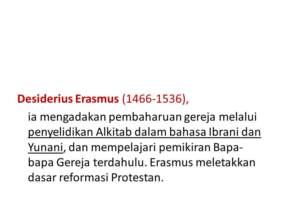 Desiderius Erasmus (1466-1536), ia mengadakan pembaharuan gereja melalui penyelidikan Alkitab dalam bahasa Ibrani dan Yunani, dan mempelajari pemikiran Bapa-bapa Gereja terdahulu.